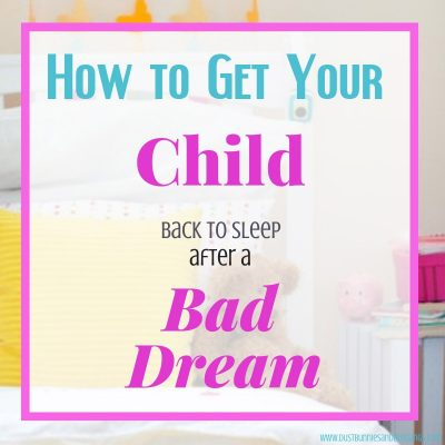 Bad Dreams and How to Get Your Child Back to Sleep Fast