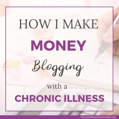 How I Make Money Blogging With a Chronic Illness