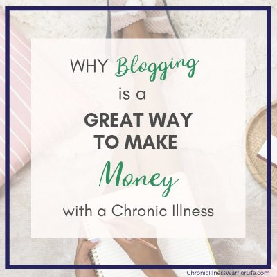 Why Blogging is a Great Way to Make Money for People with a Chronic Illness