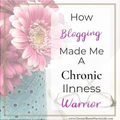 How Blogging Made Me a Chronic Illness Warrior
