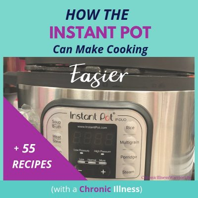 How the Instapot Can Make Cooking Easier with a Chronic Illness [+55 Noteworthy Instant Pot Recipes]