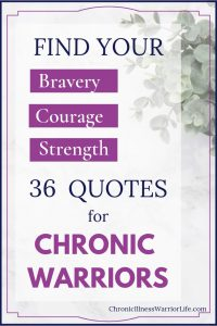 I was having a really hard day coping with my chronic illness when I came across these encouraging quotes about bravery, courage , and strength. It is just what I needed and I will print them out and tape them up around my house. #chronicillnesswarriorlife #chronicillnesstips #chronicillness #chronicillnessinspiration #chronicillnessquotes #braveryquotes #encouragement #couragequotes #strengthquotes